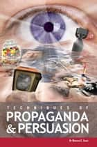 Techniques Of Propaganda And Persuasion ebook by Magedah Shabo