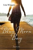 Blue Moon Bay eBook by Lisa Wingate, Silvia Lutz