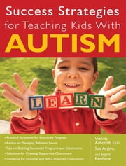 Success Strategies for Teaching Kids With Autism ebook by Joyce Keohane,Sue Argiro,Wendy Ashcroft