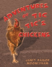 Adventures of Tic Tic's Chickens ebook by Janet Raisor Mooneyham