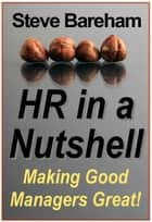 HR in a Nutshell - Making Good Managers Great! ebook by Steve Bareham