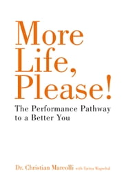 More Life, Please!: The Performance Pathway to a Better You ebook by Christian Marcolli