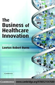 Business of Healthcare Innovation ebook by Burns, Lawton Robert