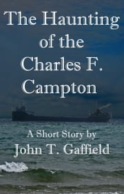 The Haunting of the Charles F. Campton ebook by John Gaffield