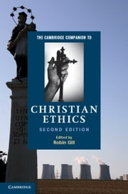 The Cambridge Companion to Christian Ethics ebook by Robin Gill
