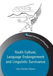 Youth Culture, Language Endangerment and Linguistic Survivance: Legal, Historical and Current Practices in SEI ebook by Leisy Thornton Wyman