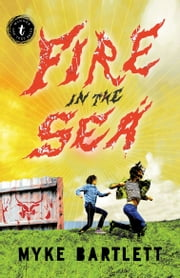 Fire in the Sea ebook by Myke Bartlett