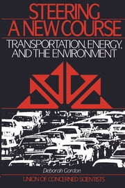 Steering a New Course - Transportation, Energy, and the Environment ebook by Deborah Gordon,Warren Leon