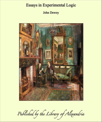 Essays in Experimental Logic ebook by John Dewey