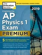 Cracking the AP Physics 1 Exam 2019, Premium Edition - 5 Practice Tests + Complete Content Review ebook by The Princeton Review