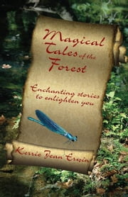 Magical Tales of the Forest - Enchanting Stories to Enlighten You ebook by Kerrie Jean Erwin