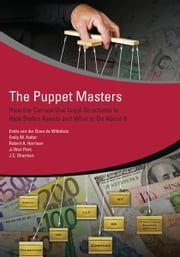 The Puppet Masters: How the Corrupt Use Legal Structures to Hide Stolen Assets and What to Do About It ebook by Emile van der Does de Willebois,J.C. Sharman,Robert Harrison,Ji Won Park,Emily Halter