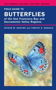 Field Guide to Butterflies of the San Francisco Bay and Sacramento Valley Regions ebook by Shapiro, Arthur, Dr.