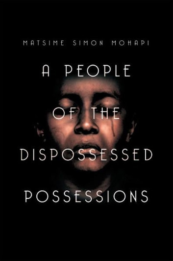A People of the Dispossessed Possessions ebook by Matsime Simon Mohapi