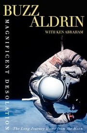 Magnificent Desolation - The Long Journey Home from the Moon ebook by Buzz Aldrin,Ken Abraham