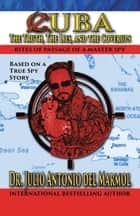 Cuba: the Truth, the Lies, and the Cover-Ups ebook by Julio Antonio del Mármol