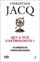 Les enquêtes de l'inspecteur Higgins - tome 9 Qui a tué l'astrologue ? eBook by Christian Jacq