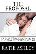 The Proposal ebook by Katie Ashley