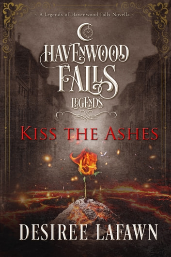 Kiss the Ashes ebook by Desiree Lafawn