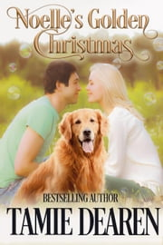 Noelle's Golden Christmas - Holiday, Inc. Christian Romance, #1 ebook by Tamie Dearen