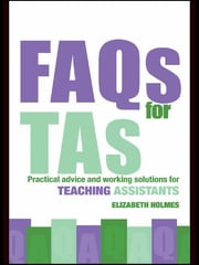 FAQs for TAs - Practical Advice and Working Solutions for Teaching Assistants ebook by Elizabeth Holmes