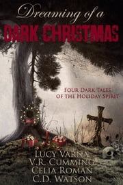 Dreaming of a Dark Christmas ebook by C.D. Watson, Lucy Varna, V.R. Cumming,...