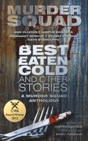 Best Eaten Cold and Other Stories - A Murder Squad Anthology ebook by Murder Squad,Martin Edwards,Barry Forshaw