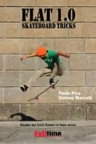 Flat 1.0: Skateboard Tricks - Studio dei trick lineari in fase aerea ebook by Paolo Pica, Simone Marcelli