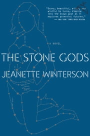 The Stone Gods ebook by Jeanette Winterson, Bill Clegg