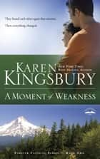 A Moment of Weakness ebook by Karen Kingsbury