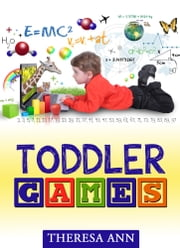 Toddler Games ebook by Theresa Ann