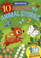 10 Amazing Animal Stories for 4-8 Year Olds (Perfect for Bedtime & Independent Reading) (Series: Read together for 10 minutes a day) (Storytime) ebook by Arcturus Publishing