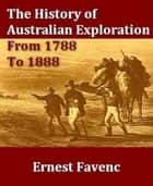 The History Of Australian Exploration From 1788 To 1888 ebook by