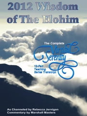2012 Wisdom of The Elohim: The Complete Virtual Serenity 12-Part Teaching Series Transcript ebook by Masters, Marshall