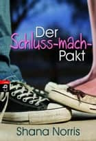 Der Schluss-mach-Pakt ebook by Shana Norris, Bettina Spangler