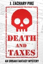 Death and Taxes - An Urban Fantasy Mystery ebook by J. Zachary Pike