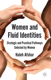 Women and Fluid Identities - Strategic and Practical Pathways Selected by Women ebook by Haleh Afshar
