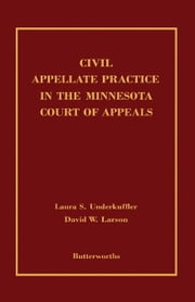 Civil Appellate Practice in the Minnesota Court of Appeals ebook by Underkuffler, Laura S.