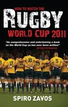 How to Watch the Rugby World Cup 2011 ebook by Spiro Zavos