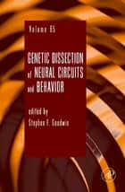Genetic Dissection of Neural Circuits and Behavior ebook by Stephen F. Goodwin