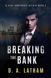 A Very Corporate Affair Book 5-Breaking the Bank ebook by D A Latham