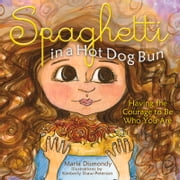Spaghetti in a Hot Dog Bun - Having the Courage To Be Who You Are ebook by Maria Dismondy,Kim Shaw,Kathy Hiatt