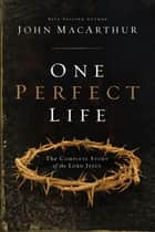 One Perfect Life ebook by John MacArthur