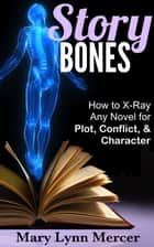 Story Bones: How to X-Ray Any Novel for Plot, Conflict, and Character ebook by Mary Mercer