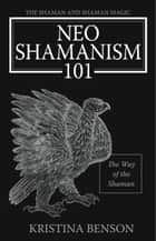 NeoShamanism 101: The Way of the Shaman ebook by