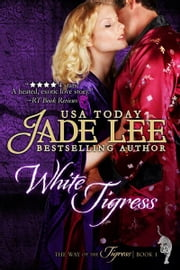 White Tigress (The Way of The Tigress, Book 1) ebook by Jade Lee