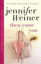 Then Came You ebook by Jennifer Weiner