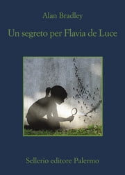 Un segreto per Flavia de Luce ebook by Alan Bradley