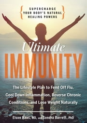 Ultimate Immunity - Supercharge Your Body's Natural Healing Powers ebook by Elson Haas, Sondra Barrett