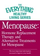 Menopause: Hormone Replacement Therapy and Alternative Treatments for Menopause - The most important information you need to improve your health ebook by Adams Media
